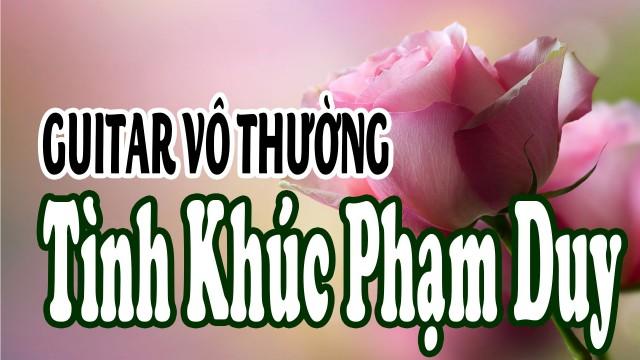 [Guitar Vô Thường] – Tình Khúc Trịnh Công Sơn & Phạm Duy